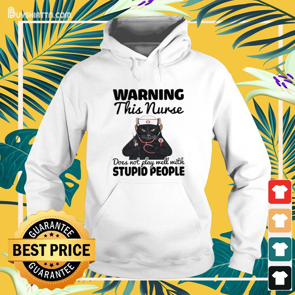 Black cat warning this nurse does not play well with stupid people Hoodie