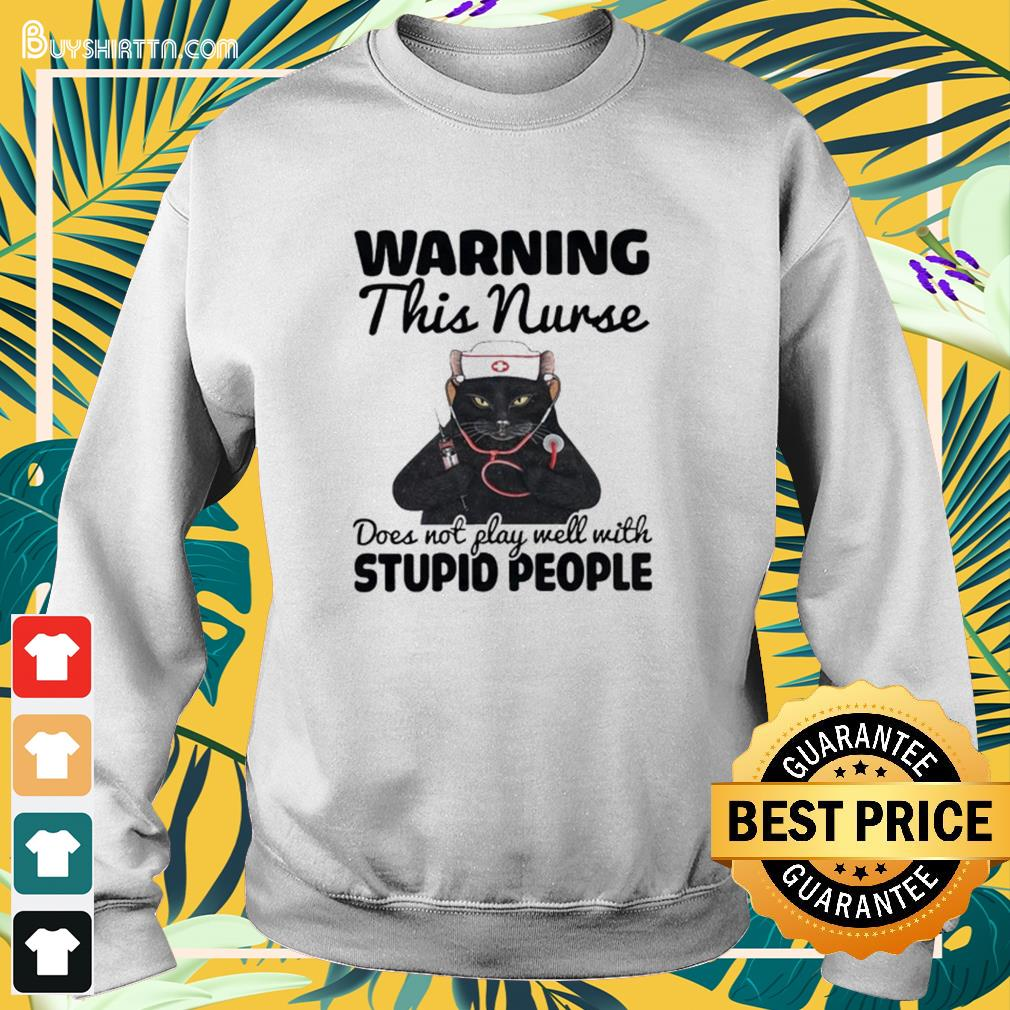 Black cat warning this nurse does not play well with stupid people Sweater