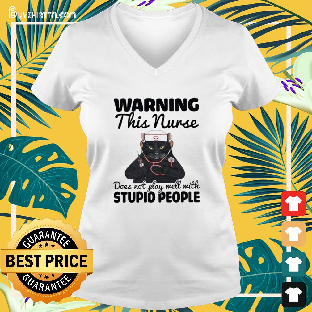 Black cat warning this nurse does not play well with stupid people V-neck t-shirt