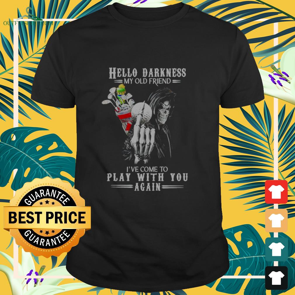 Death with golf Hello Darkness my old friend I've come to play with you again Shirt