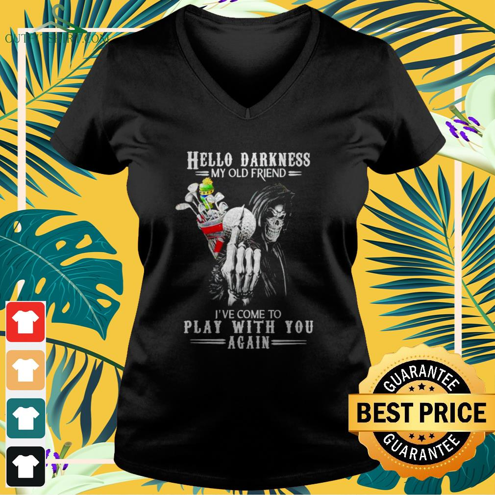 Death with golf Hello Darkness my old friend I've come to play with you again V-neck t-shirt