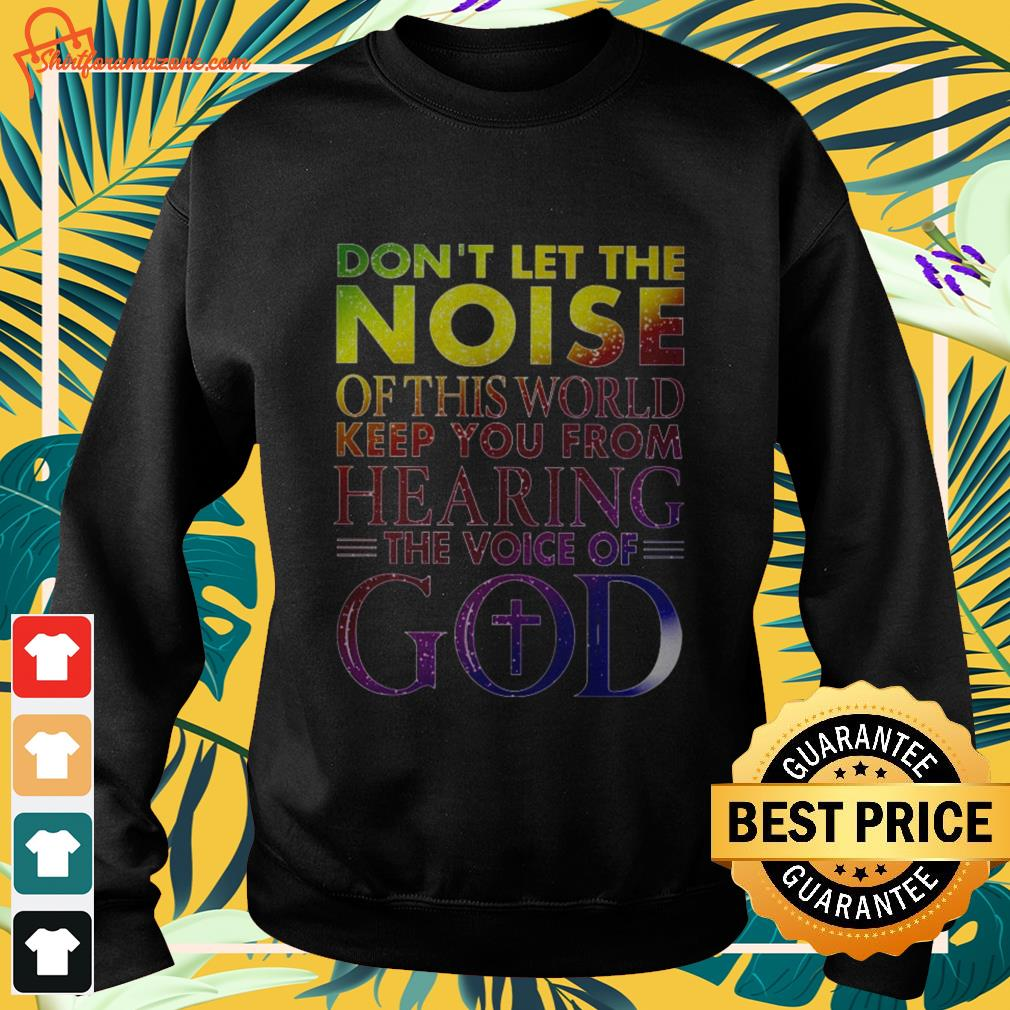 Don't let the noise of this world keep you from hearing the voice of God Sweater