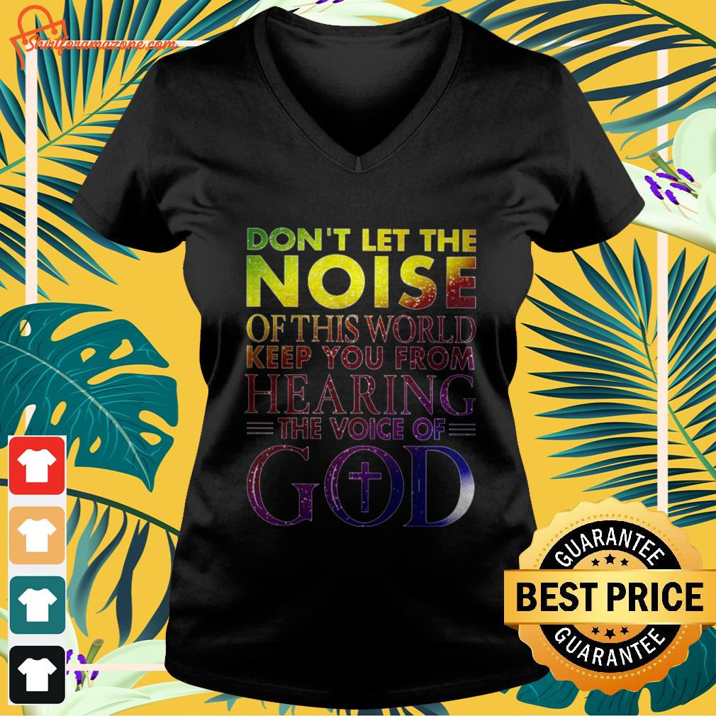 Don't let the noise of this world keep you from hearing the voice of God V-neck t-shirt