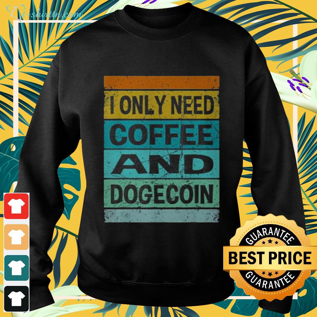 I only need coffee and dogecoin sweater