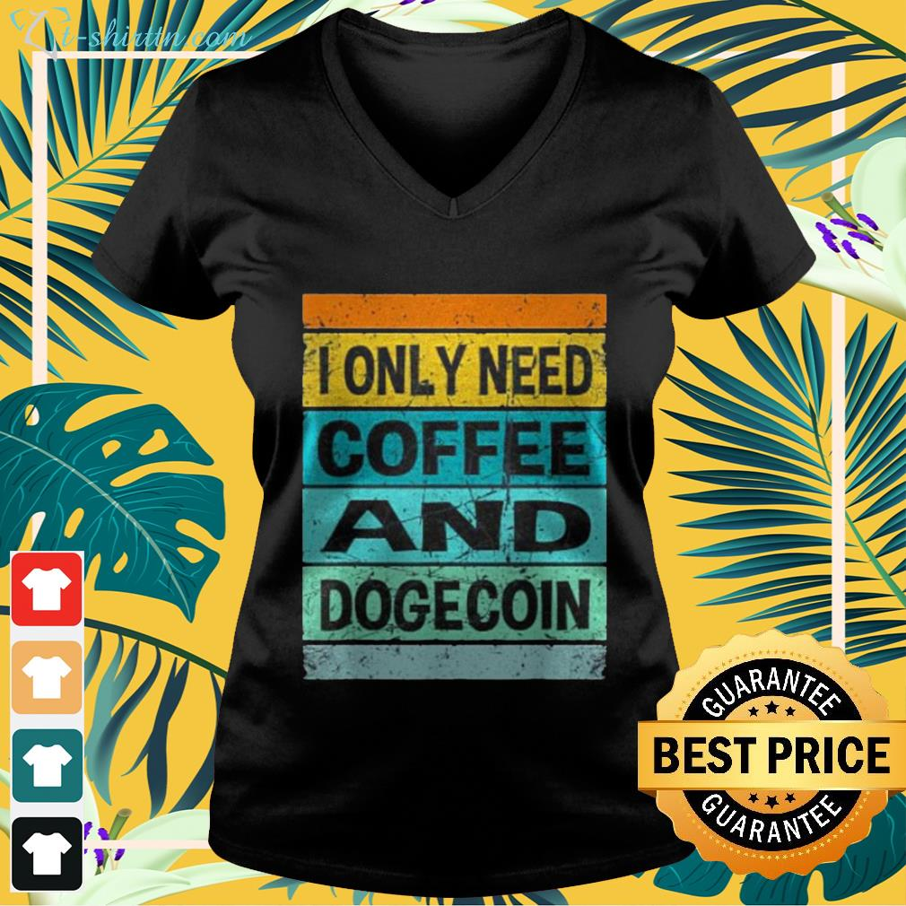 I only need coffee and dogecoin v-neck t-shirt
