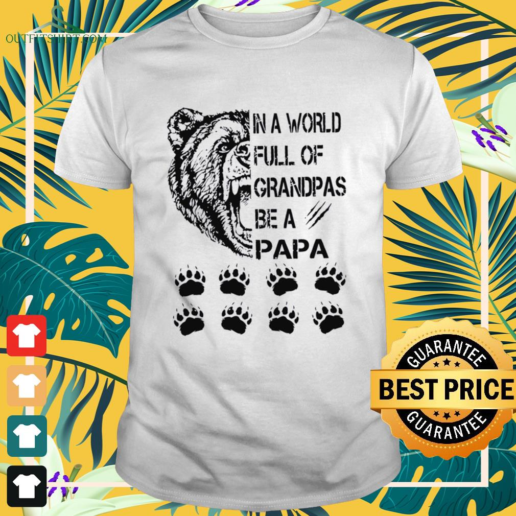 In a world full of grandpas be a papa Shirt