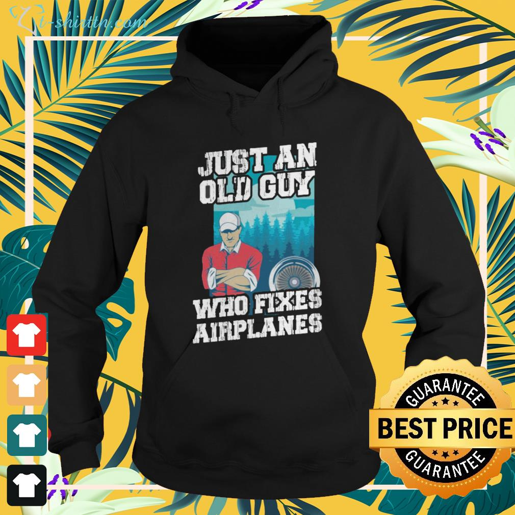 Just an old guy who fixes airplanes hoodie