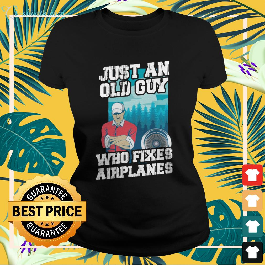 Just an old guy who fixes airplanes ladies-tee