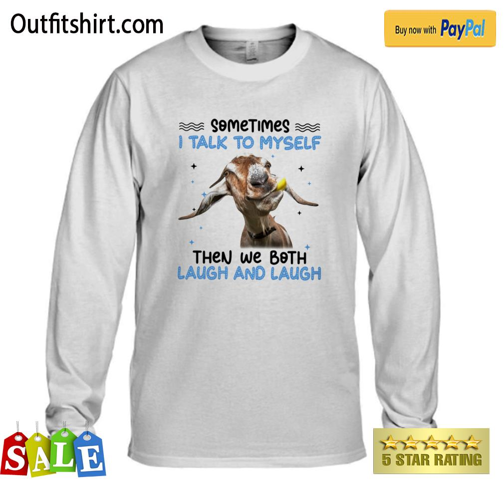 Goat sometimes I talk to myself  then we both laugh and laugh longsleeve-tee