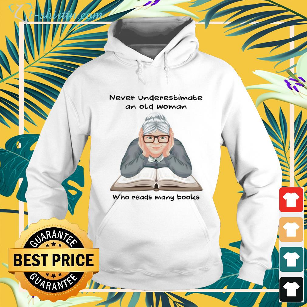 Never underestimate an old woman who reads many books hoodie