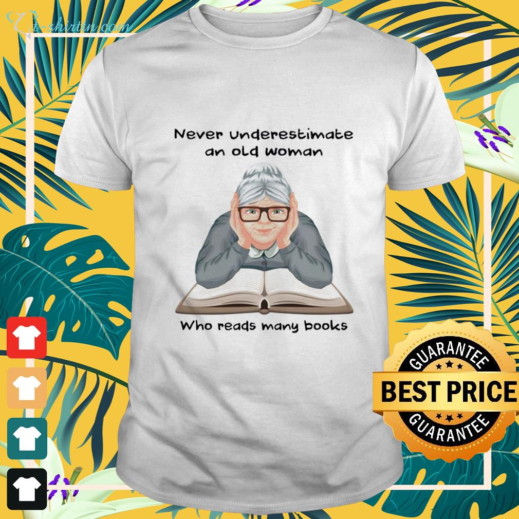 Never underestimate an old woman who reads many books shirt