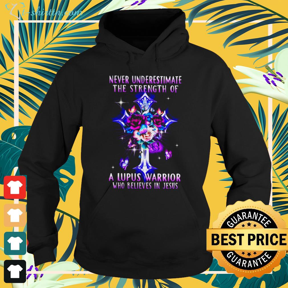 Never underestimate the strength of a lupus warrior who believes in Jesus hoodie