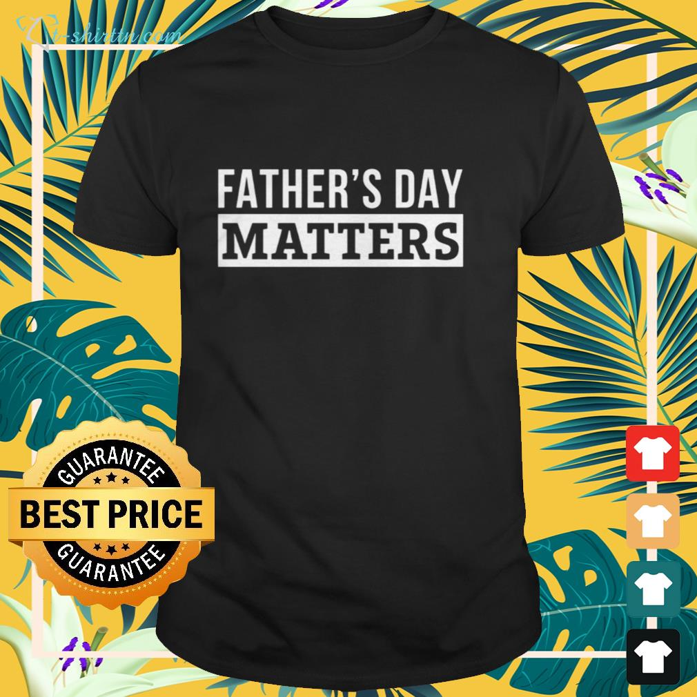 Official Father's day matters shirt