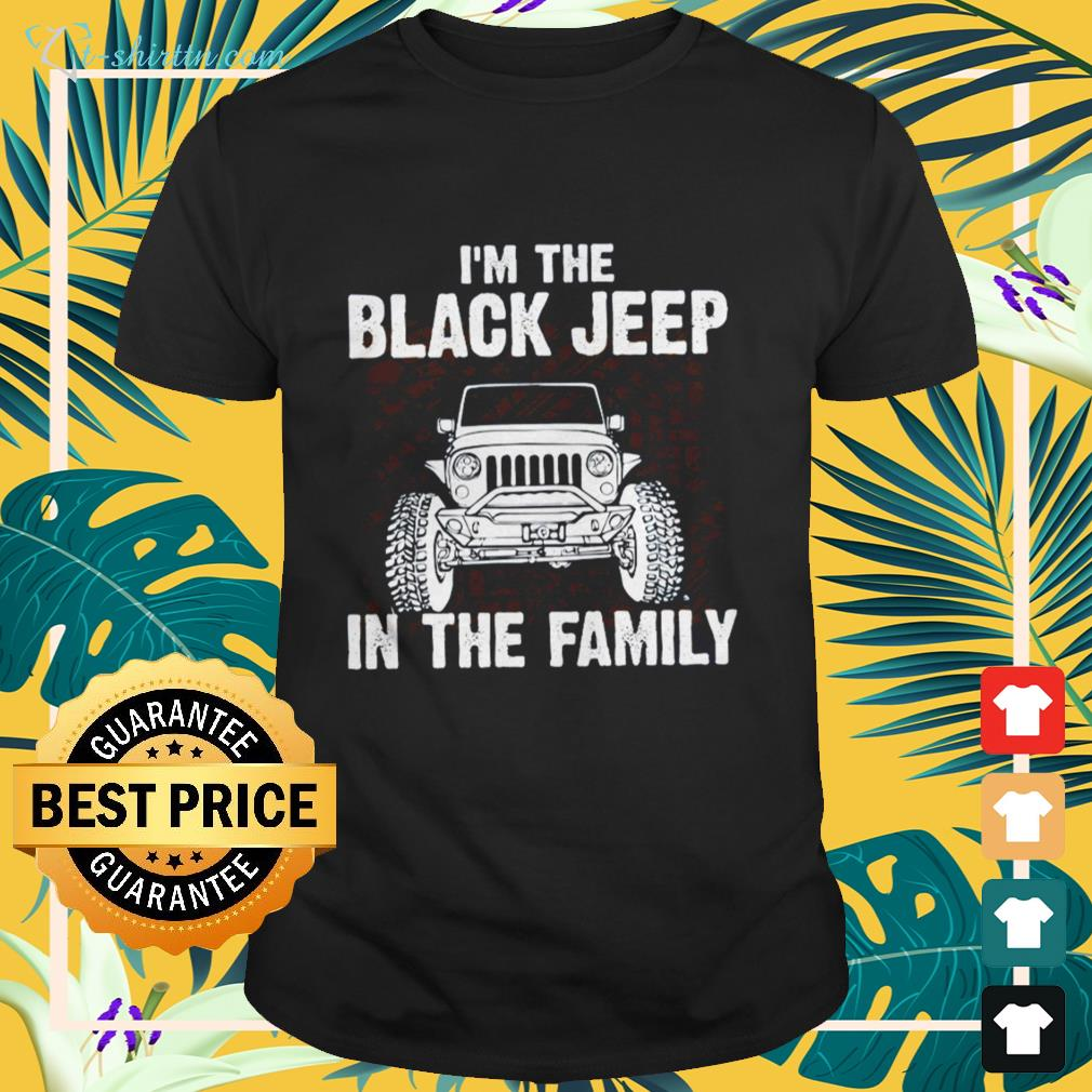 Official I'm the black Jeep in the family shirt