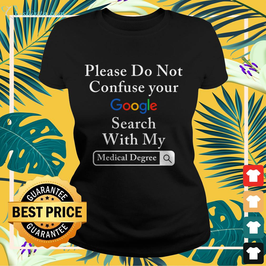Please do not confuse your google search with my medical degree ladies-tee