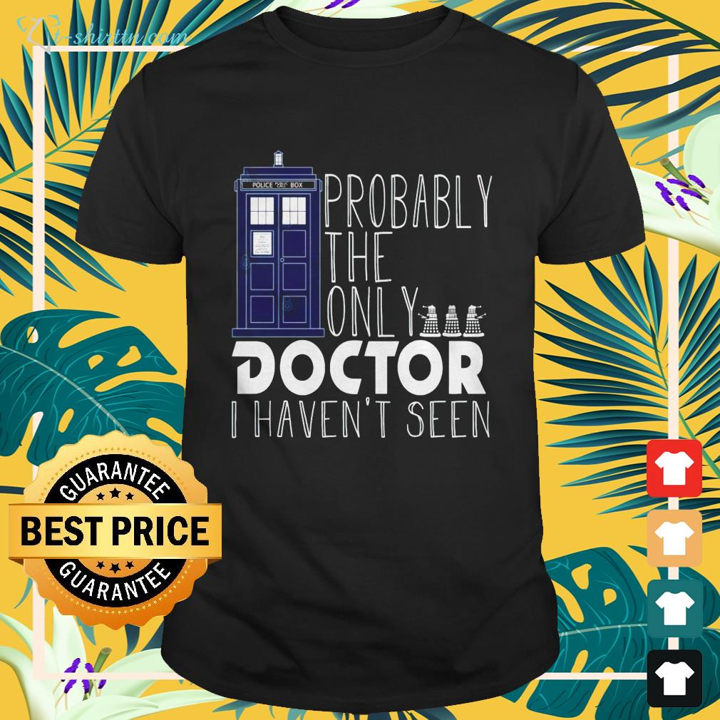 Probably the only doctor I haven't seen shirt