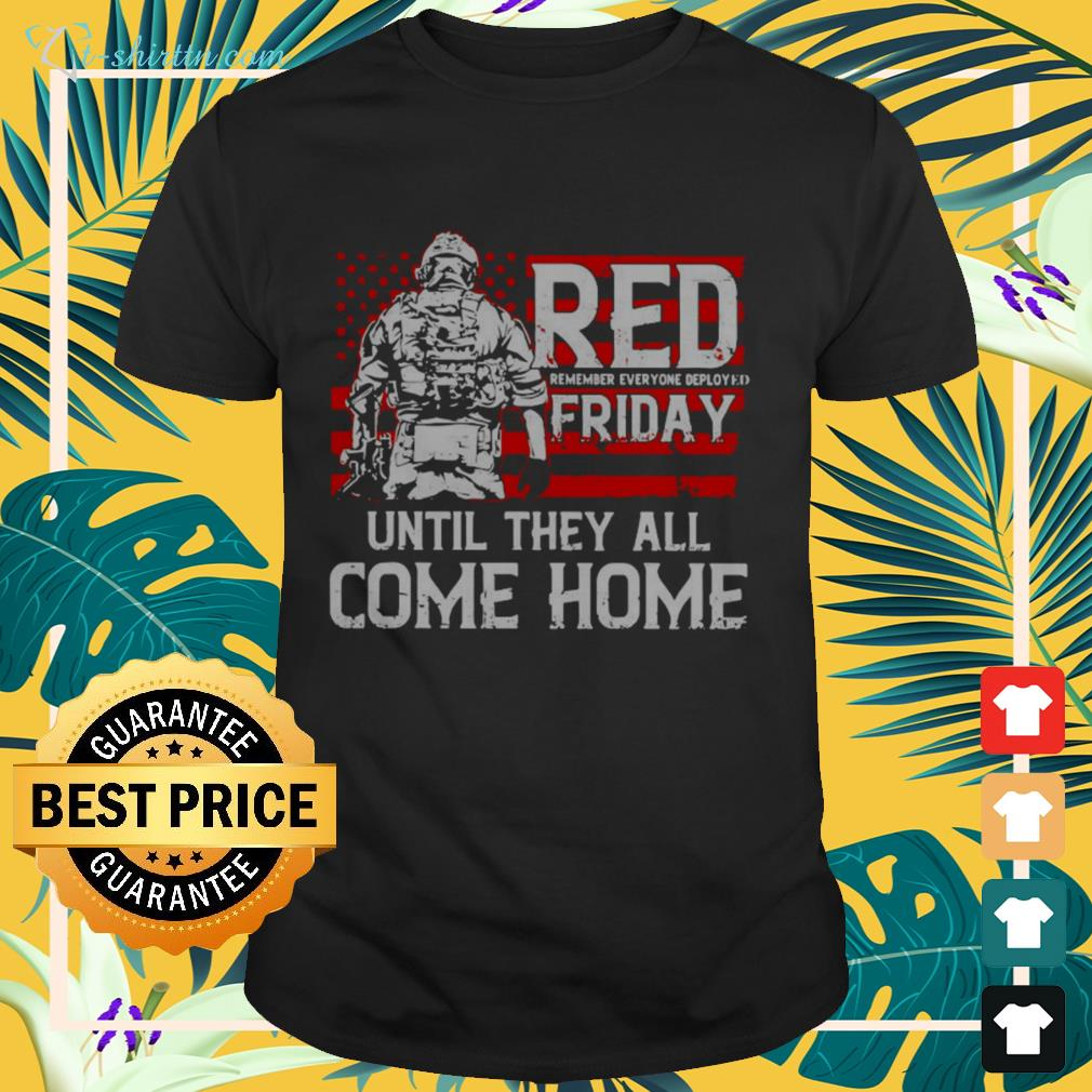 Red remember everyone deployed friday until they all come home American flag shirt