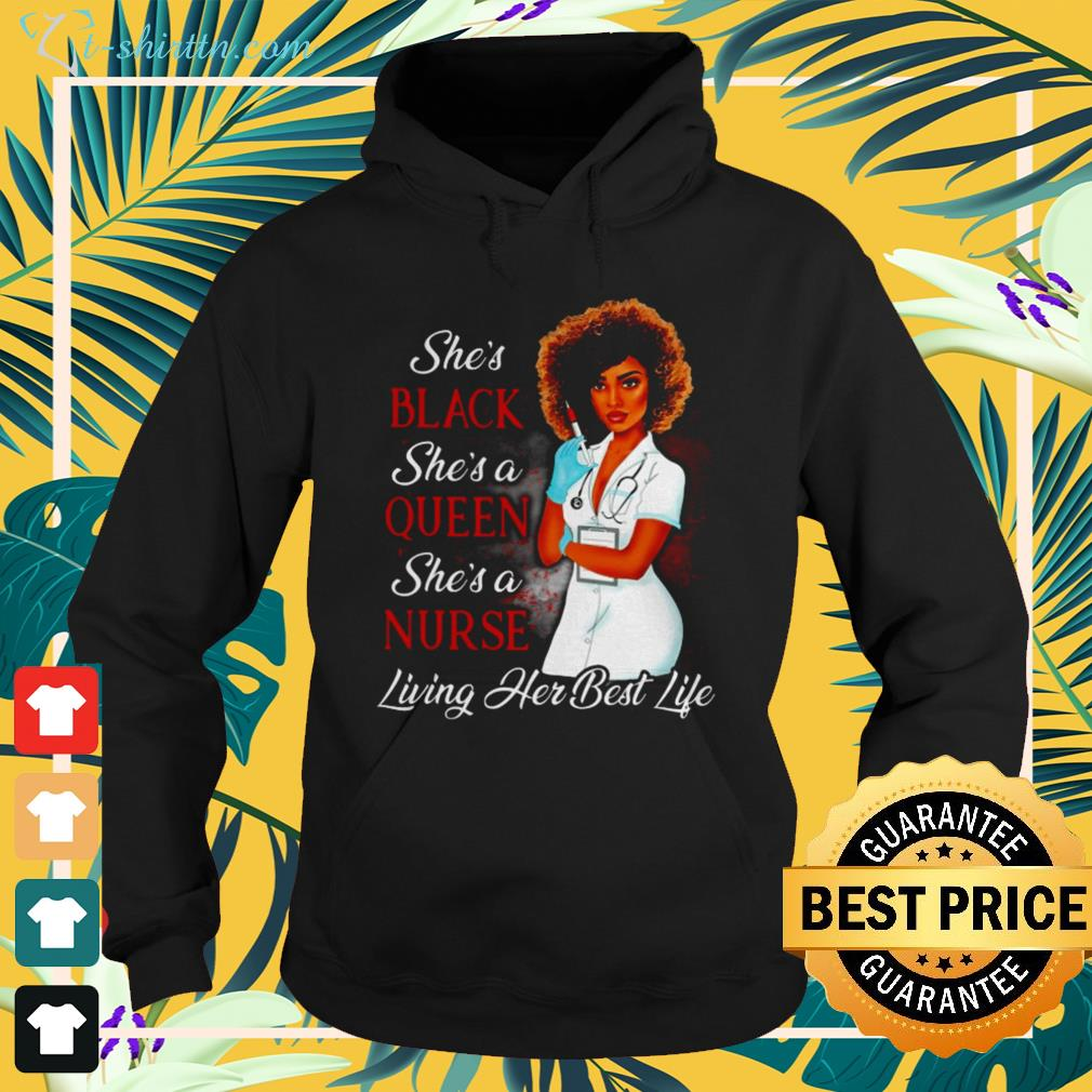 She's black she's a queen she's a nurse living her best life hoodie