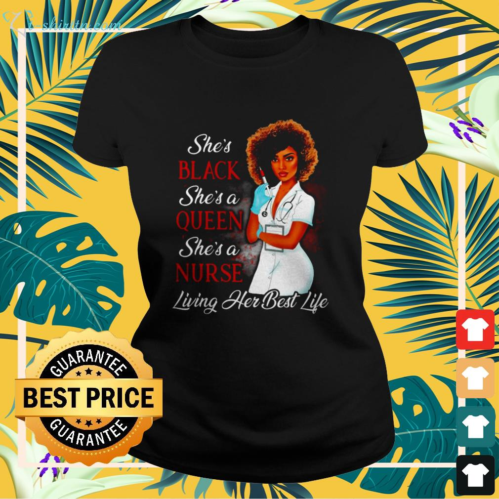 She's black she's a queen she's a nurse living her best life ladies-tee