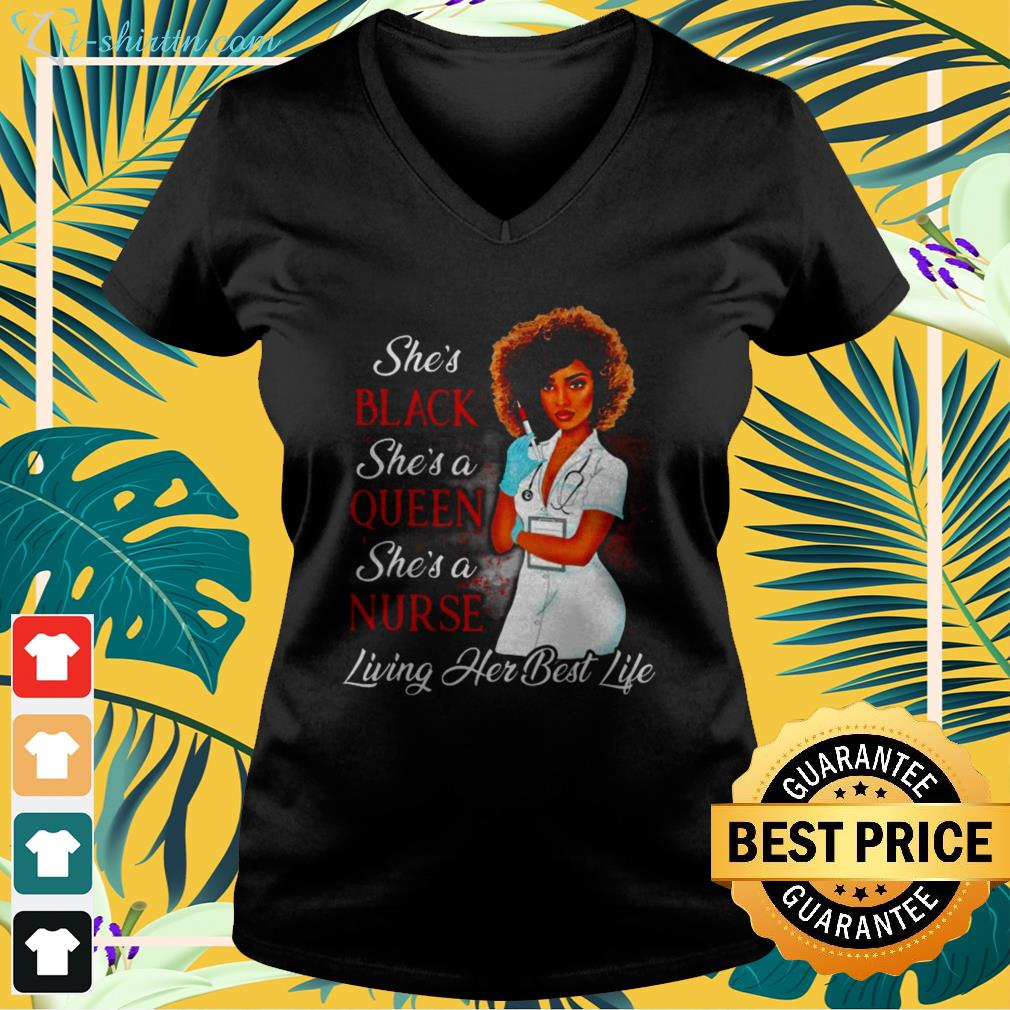 She's black she's a queen she's a nurse living her best life v-neck t-shirt