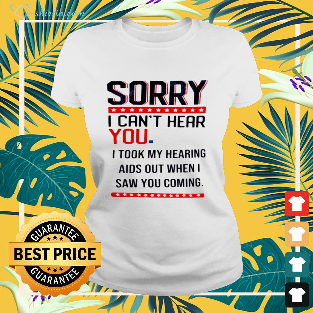 Sorry I can't hear you I took my hearing aids out when I saw you coming ladies-tee