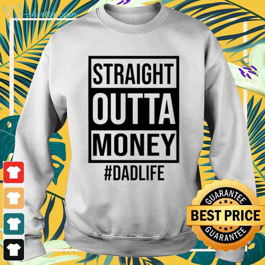 Straight outta money Dad life sweater