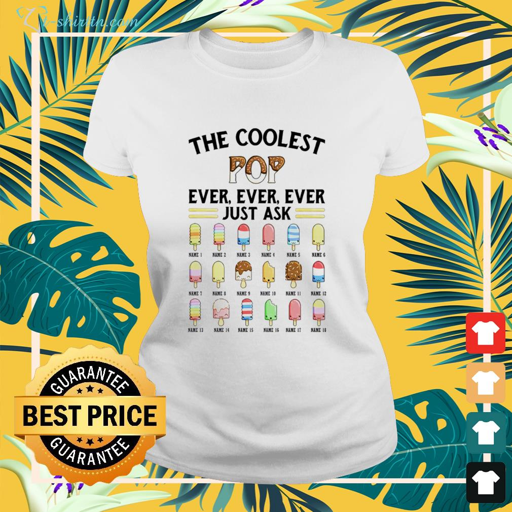 The coolest pop ever, ever, ever just ask icecream ladies-tee