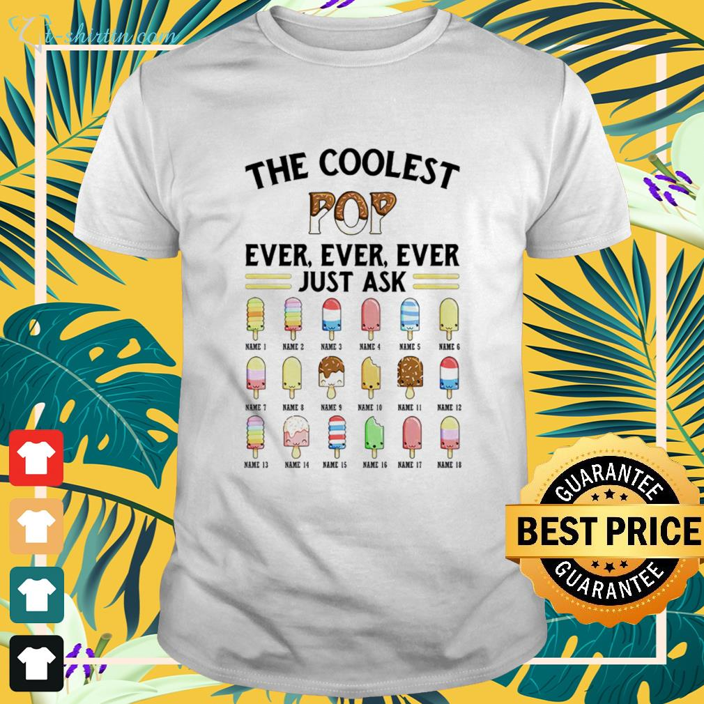 The coolest pop ever, ever, ever just ask icecream shirt