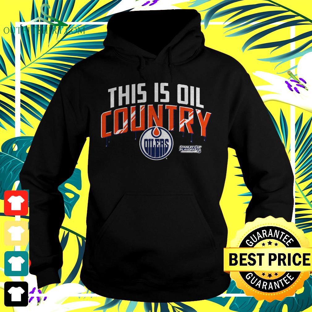 Edmonton Oiler 2021 Stanley Cup Playoffs this is oil country hoodie
