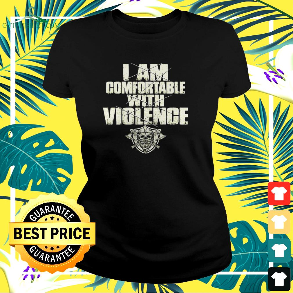 I am comfortable with violence ladies-tee