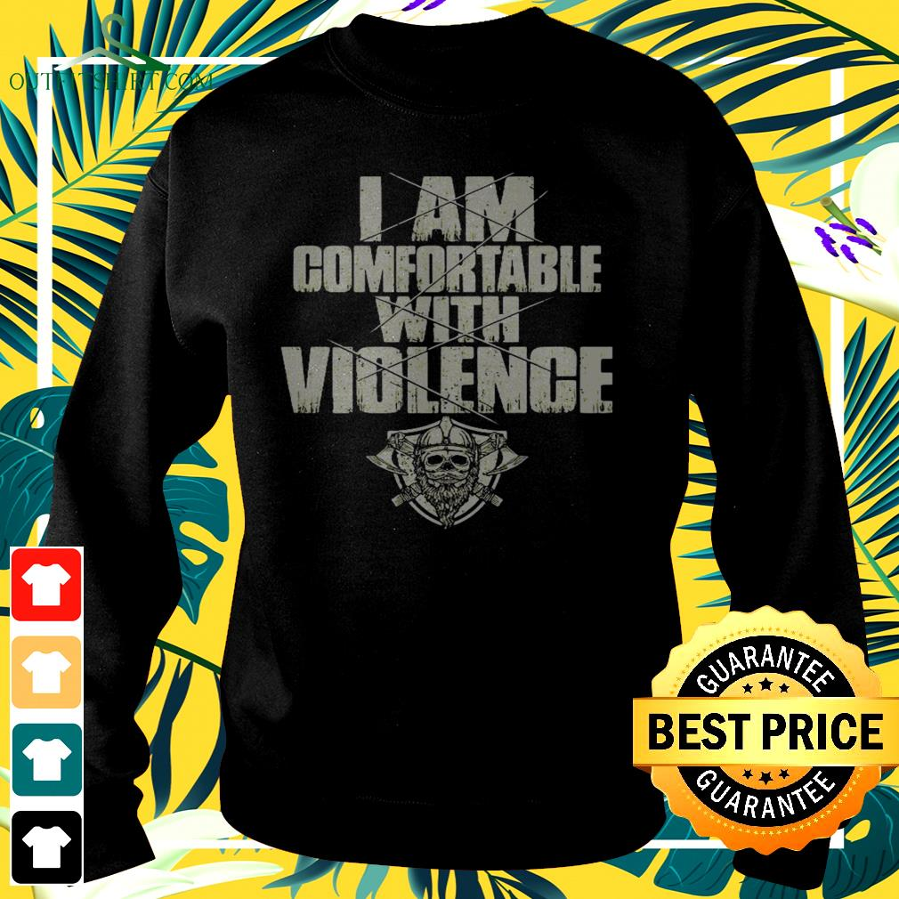 I am comfortable with violence sweater