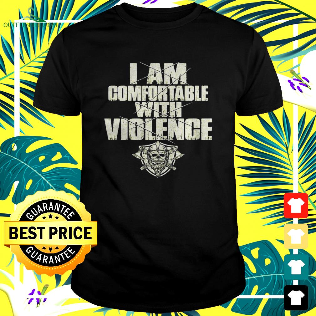 I am comfortable with violence t-shirt