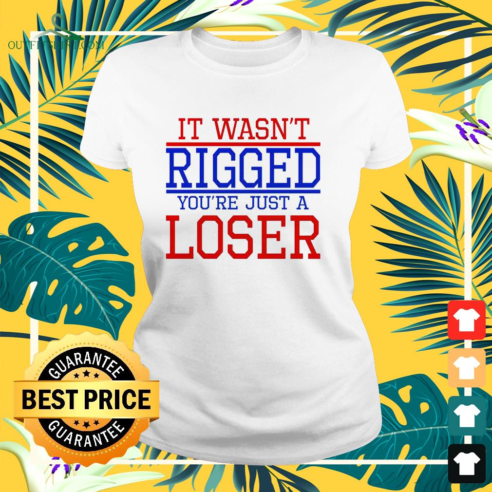 It wasn't rigged you're just a loser 2021 ladies-tee