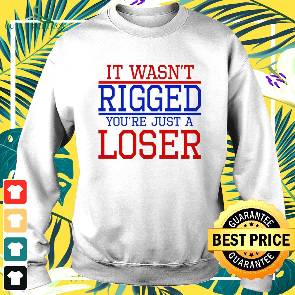 It wasn't rigged you're just a loser 2021 sweater