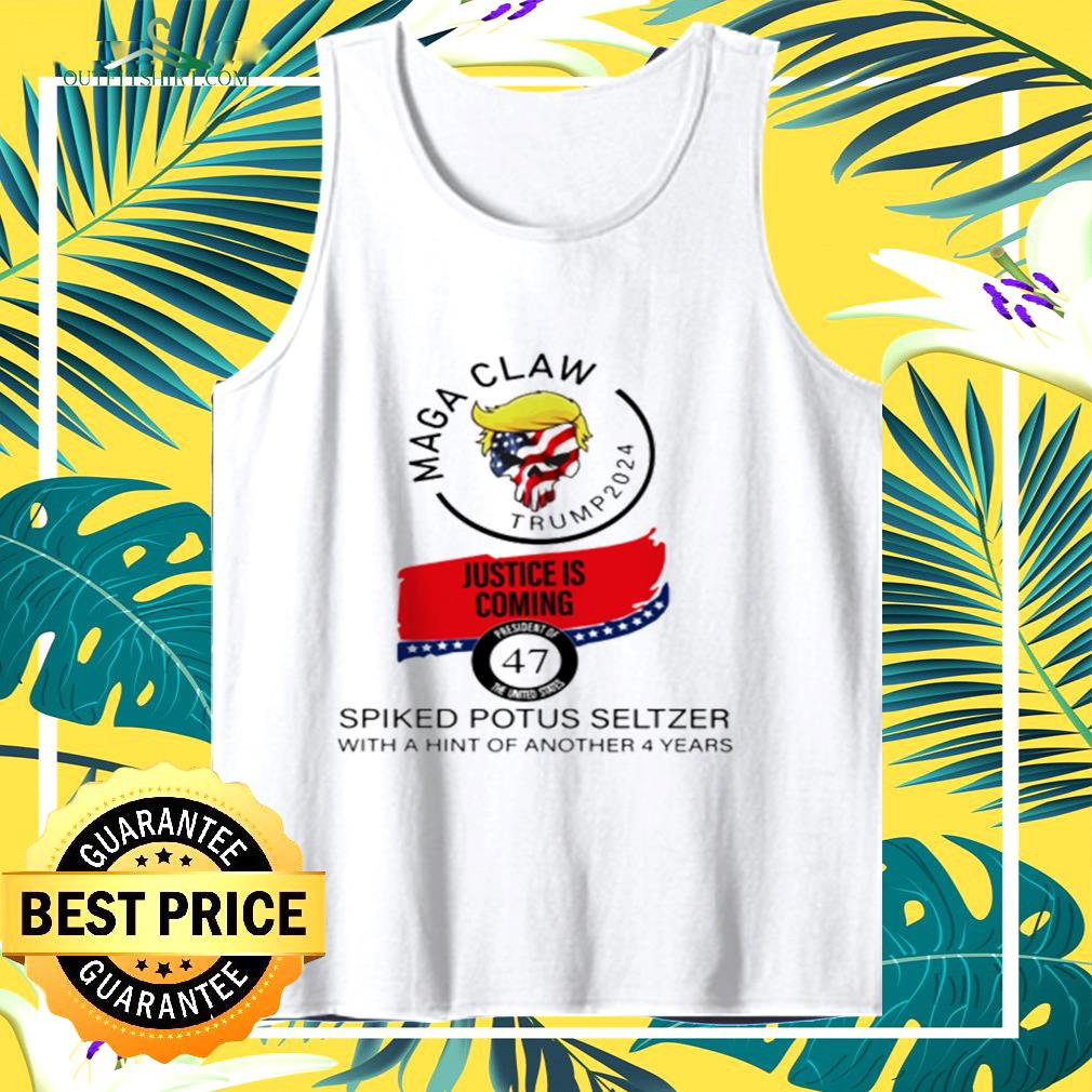 Maga claw Trump 2024 justice is coming spiked potus seltzer with a hint of another 4 years tank top