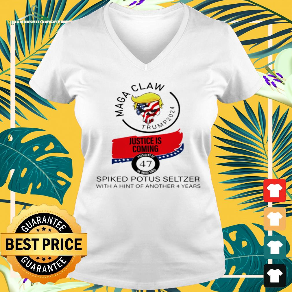 Maga claw Trump 2024 justice is coming spiked potus seltzer with a hint of another 4 years v-neck t-shirt