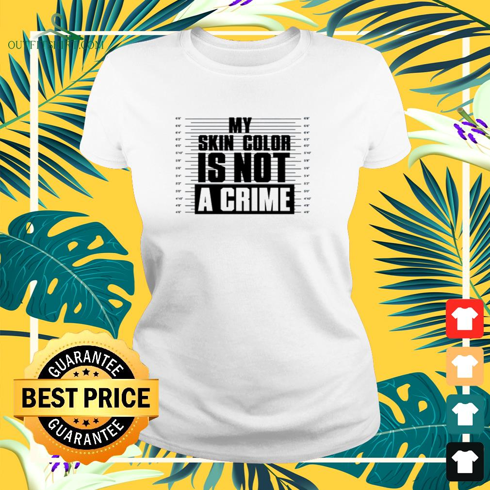 My skin color is not a crime ladies-tee
