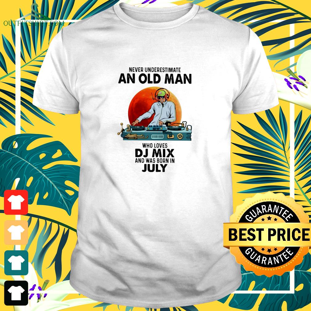 Never underestimate an old man who loves DJ mix and was born in july t-shirt