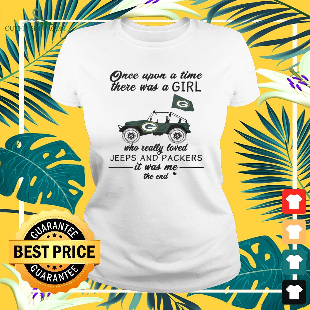 Once upon a time there was a girl who really jeep and Packers ladies-tee