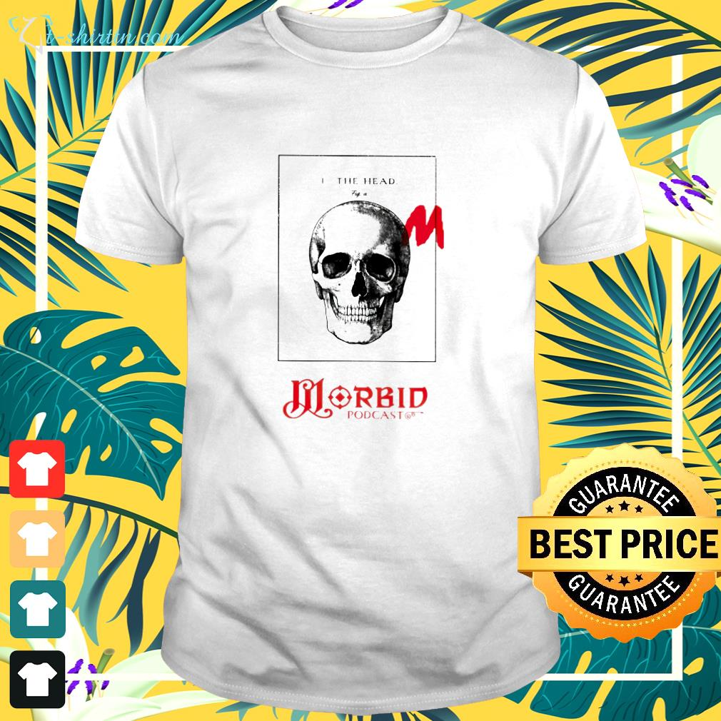 Skull I the head morbid podcast shirt