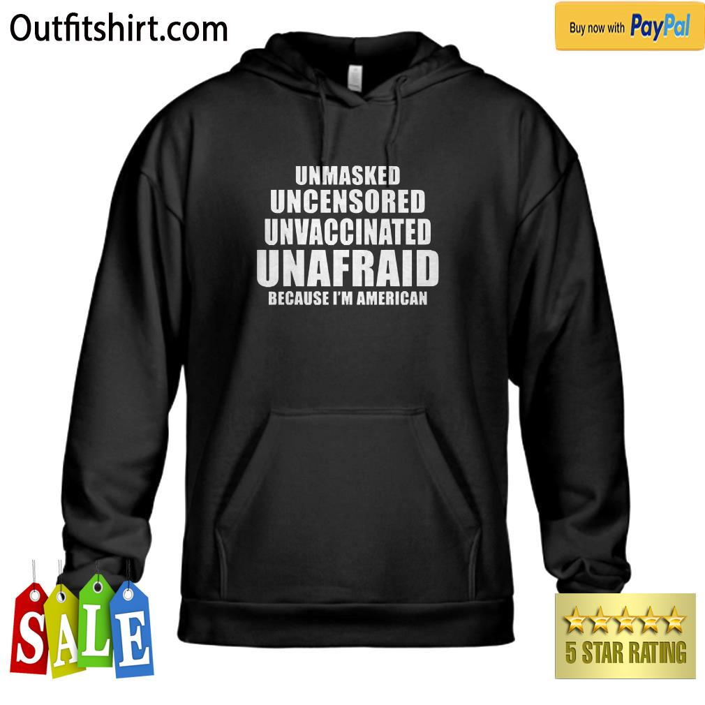 Unmasked Uncensored Unvaccinated Unafraid I'm American hoodie
