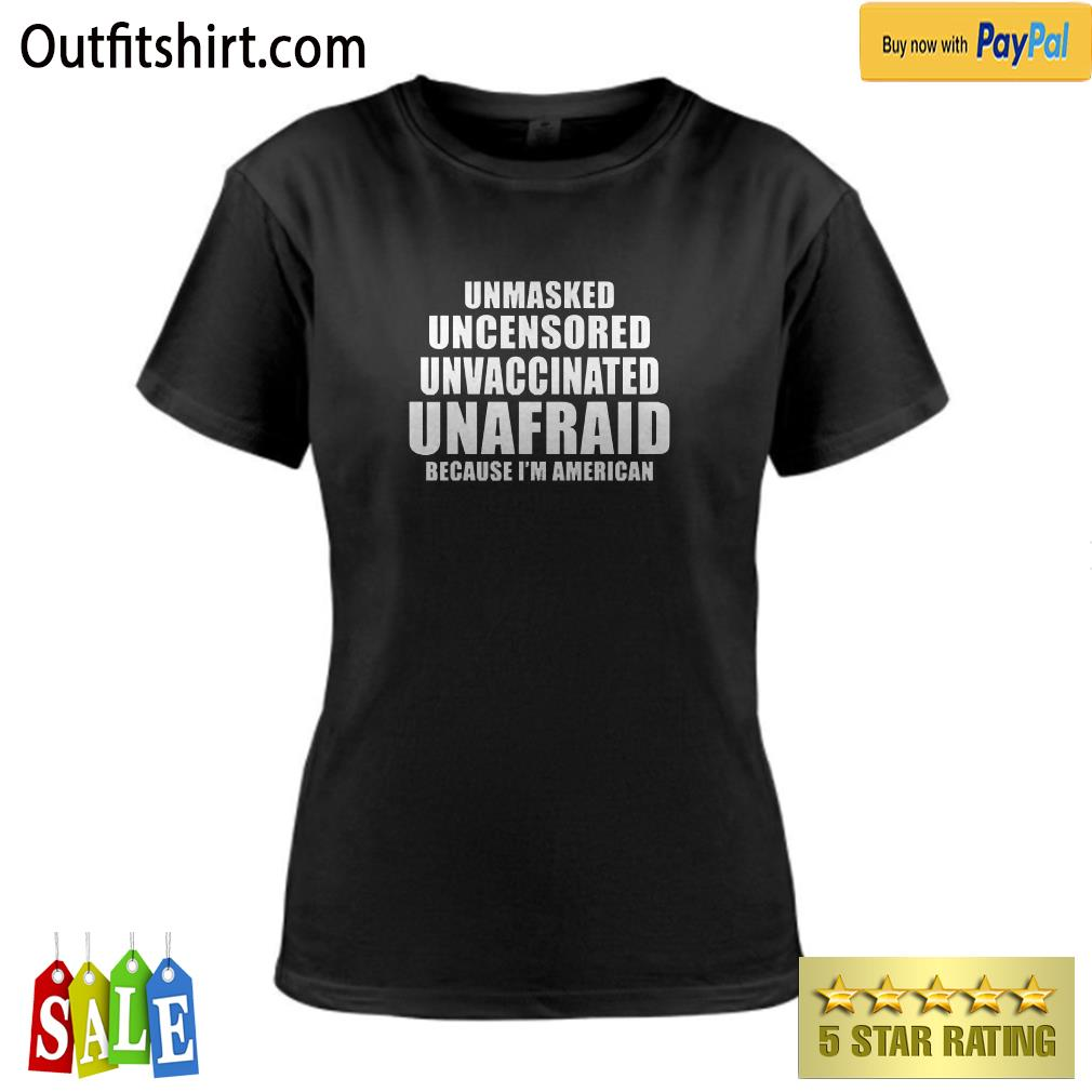 Unmasked Uncensored Unvaccinated Unafraid I'm American ladies-tee