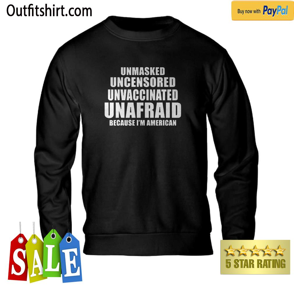 Unmasked Uncensored Unvaccinated Unafraid I'm American sweater