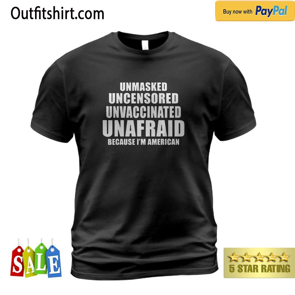 Unmasked Uncensored Unvaccinated Unafraid I'm American t-shirt