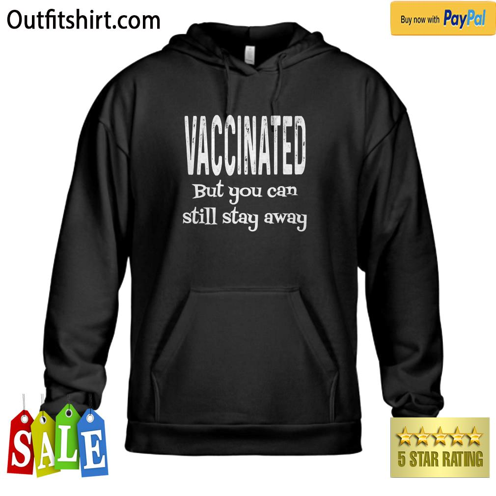 Vaccinated But You Can Still Stay Away Funny Pro Vaccine hoodie