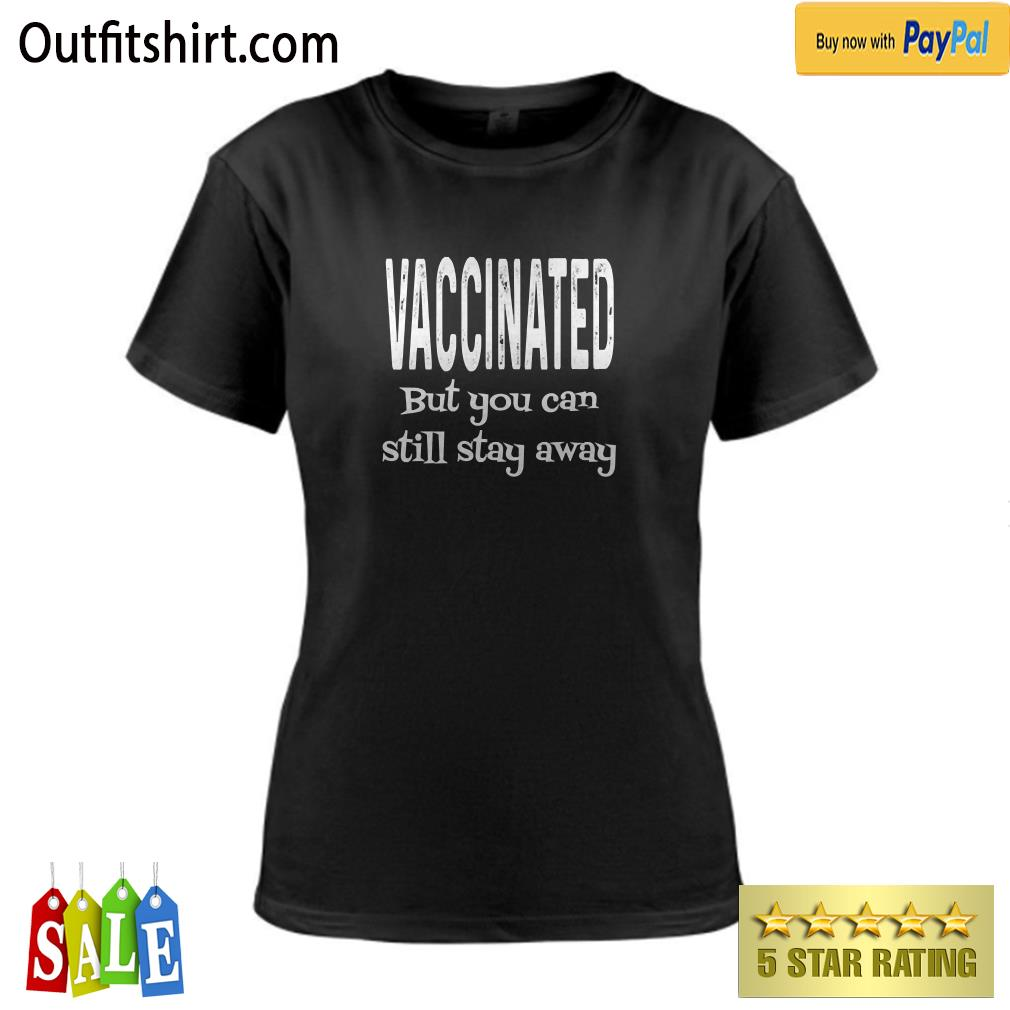 Vaccinated But You Can Still Stay Away Funny Pro Vaccine ladies-tee