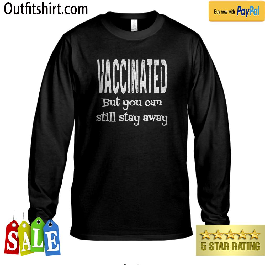 Vaccinated But You Can Still Stay Away Funny Pro Vaccine longsleeve-tee