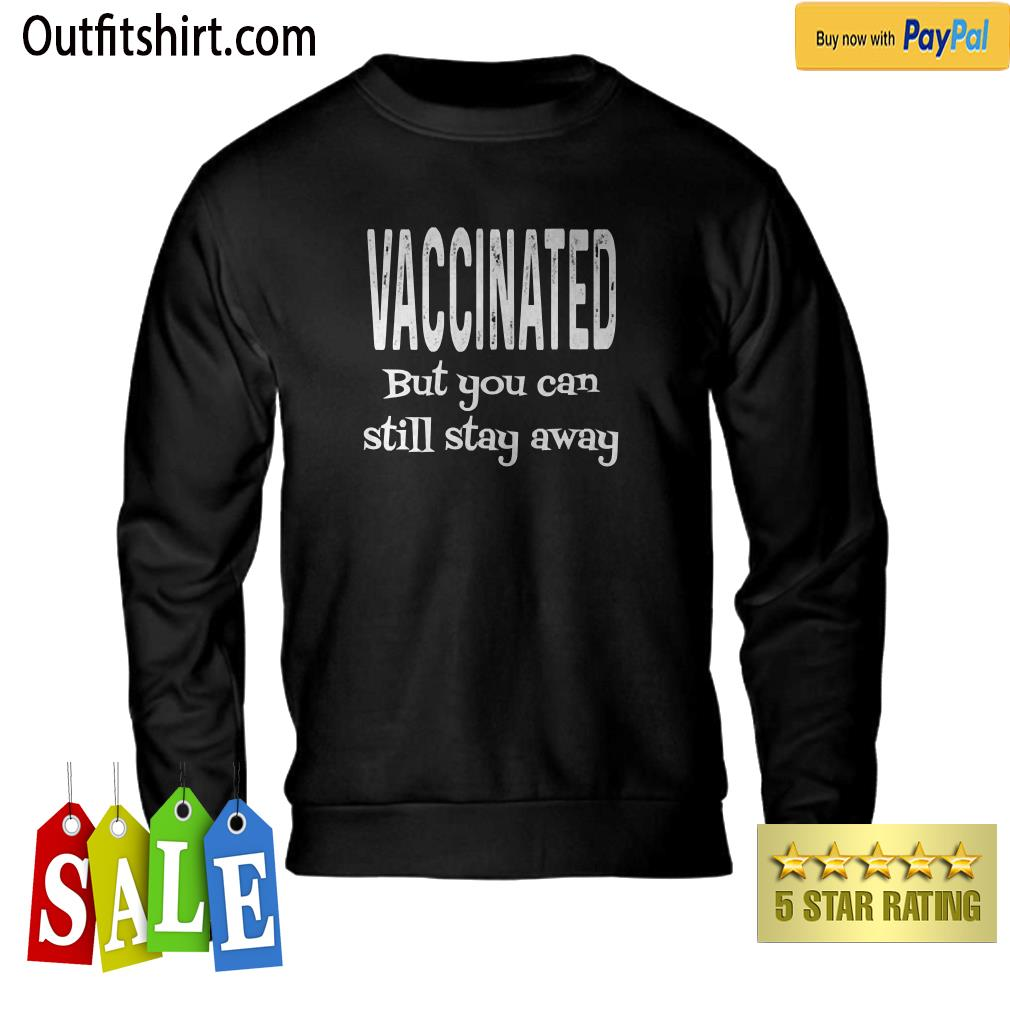 Vaccinated But You Can Still Stay Away Funny Pro Vaccine sweater