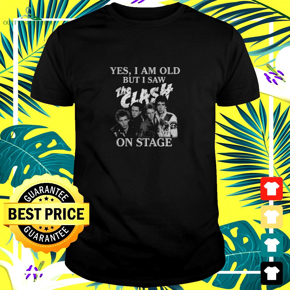 Yes I am old but I saw The Clash on stage shirt