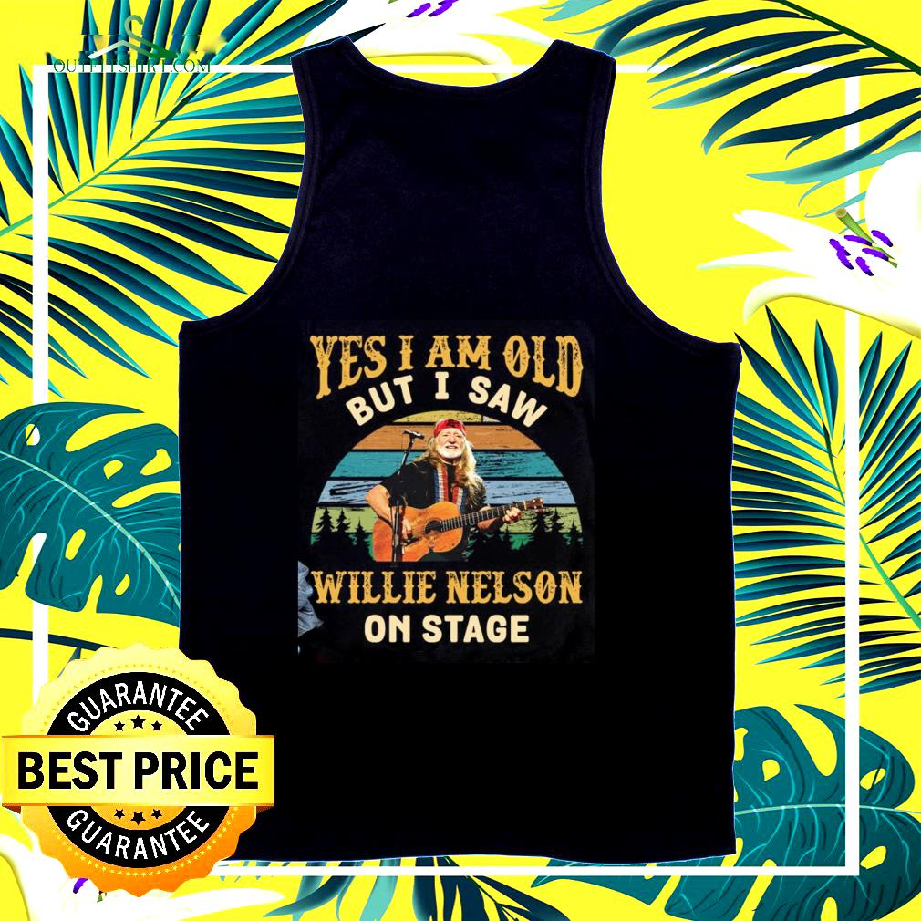 Yes I am old but I saw Willie Nelson on stage tank top